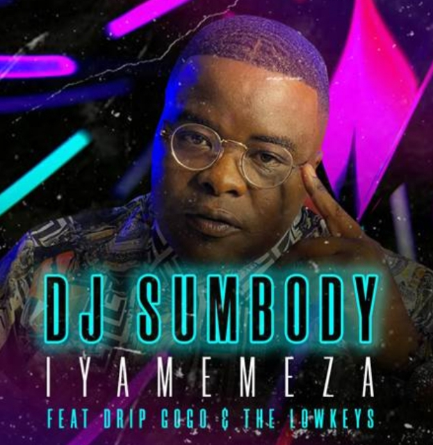 DJ SUMBODY UYAMEMEZA WITH THE LOWKEYS & DRIP GOGO
